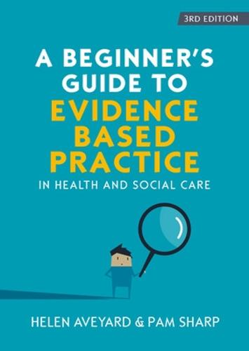 A Beginner's Guide to Evidence-Based Practice in Health and Social Care (Paperback)