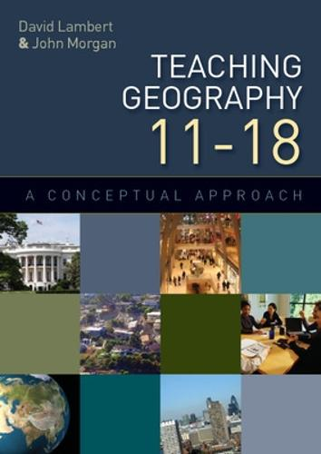 Teaching Geography 11-18: A Conceptual Approach (Paperback)