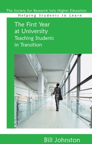 The First Year at University: Teaching Students in Transition - Helping Students Learn (Paperback)