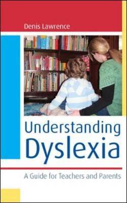 Understanding Dyslexia: A Guide for Teachers and Parents: A Guide for Teachers and Parents (Paperback)