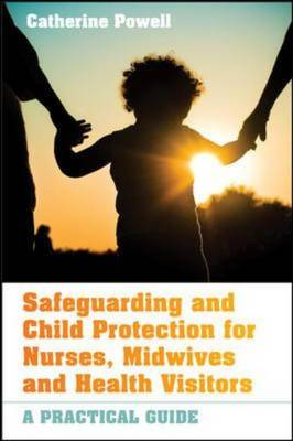 Safeguarding and Child Protection for Nurses, Midwives and Health Visitors: A Practical Guide (Paperback)