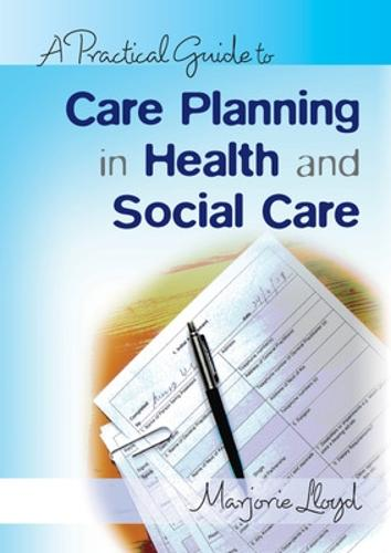 A Practical Guide to Care Planning in Health and Social Care (Paperback)