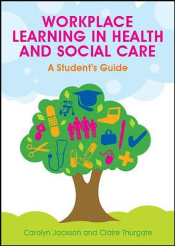 Workplace Learning in Health and Social Care: A Student's Guide (Hardback)