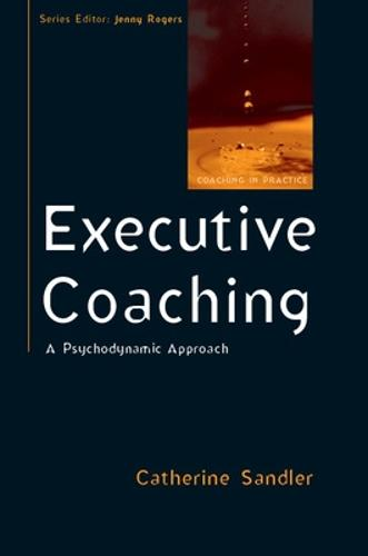 Executive Coaching: A Psychodynamic Approach (Paperback)