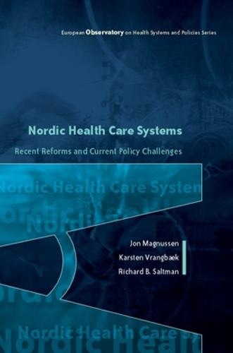 Nordic Health Care Systems: Recent Reforms and Current Policy Challenges - European Observatory on Health Care Systems (Paperback)