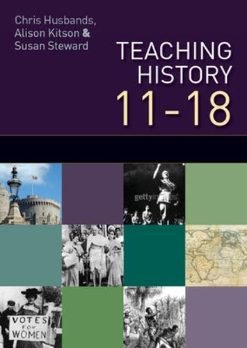 Teaching and Learning History 11-18: Understanding the Past (Paperback)