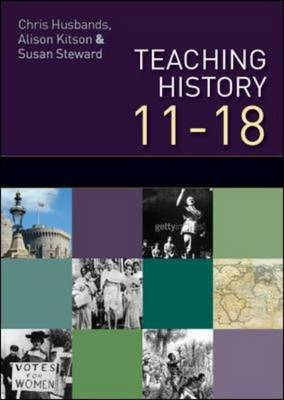 Teaching and Learning History: Understanding the Past 11-18 (Hardback)