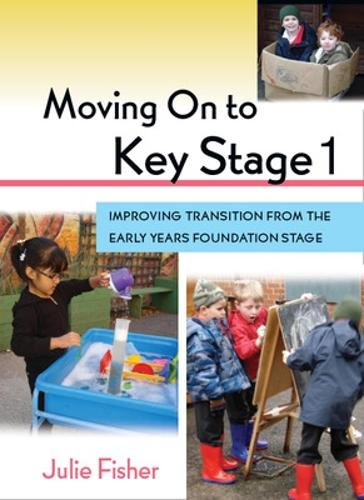 Moving On to Key Stage 1: Improving Transition from the Early Years Foundation Stage (Paperback)
