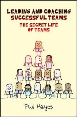 Leading and Coaching Teams to Success: The Secret Life of Teams (Hardback)