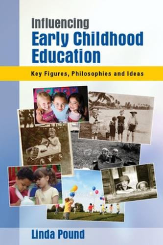 Influencing Early Childhood Education: Key Figures, Philosophies and Ideas (Paperback)