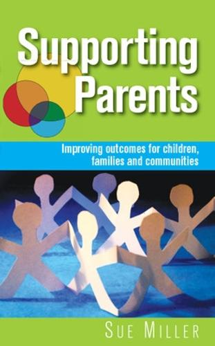 Supporting Parents: Improving Outcomes for Children, Families and Communities (Paperback)