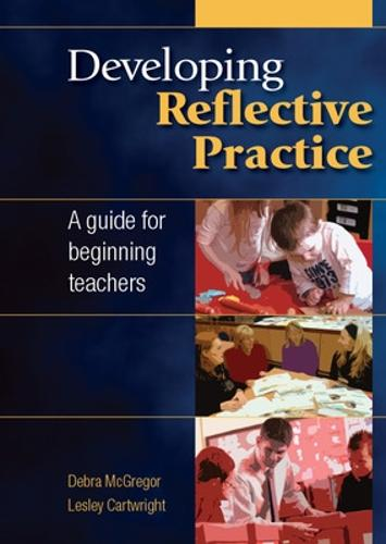 Developing Reflective Practice: A Guide for Beginning Teachers (Paperback)