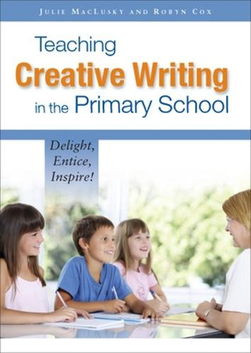 Teaching Creative Writing in the Primary School: Delight, Entice, Inspire! (Paperback)