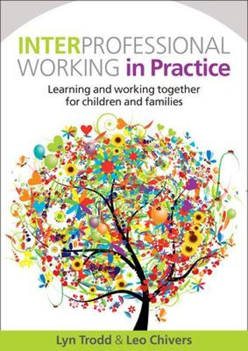 Interprofessional Working in Practice: Learning and Working Together for Children and Families (Paperback)