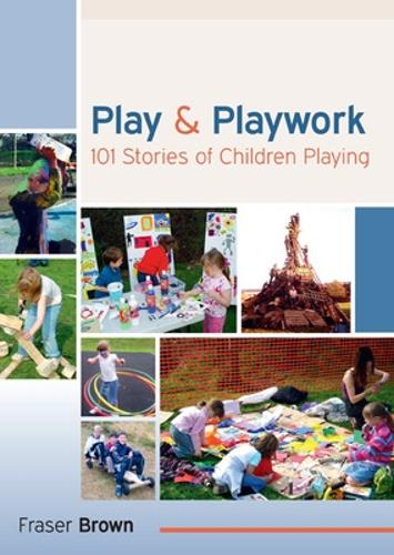 Play and Playwork: 101 Stories of Children Playing (Paperback)