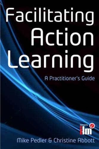 Facilitating Action Learning: A Practitioner's Guide (Paperback)