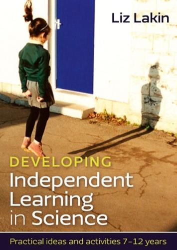 Developing Independent Learning in Science: Practical ideas and activities for 7-12 year olds (Paperback)