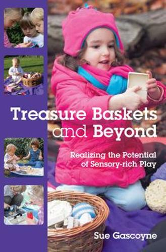 Treasure Baskets and Beyond: Realizing the Potential of Sensory-rich Play (Paperback)
