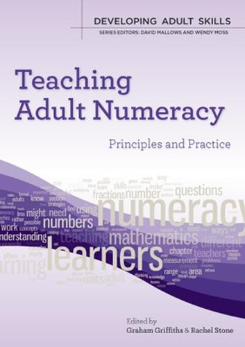 Teaching Adult Numeracy: Principles and Practice: Principles & Practice (Paperback)