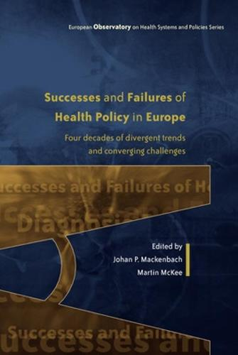 Successes and Failures of Health Policy in Europe: Four decades of divergent trends and converging challenges (Paperback)