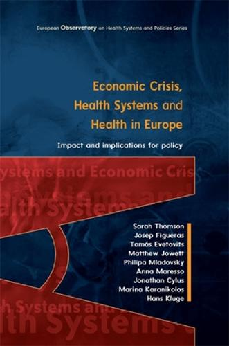 Economic Crisis, Health Systems and Health in Europe: Impact and Implications for Policy (Paperback)