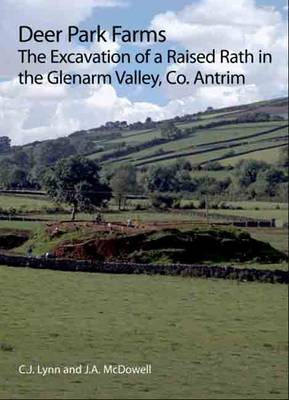 Deer Park Farms: The Excavation of a Raised Rath in the Glenarm Valley, County Antrim (Northern Ireland) - Northern Ireland Archaeological Monographs 9 (Paperback)