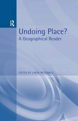 Undoing Place?: A Geographical Reader - Arnold Readers in Geography (Paperback)