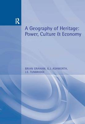 A Geography of Heritage: Power, Culture and Economy (Paperback)
