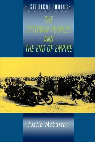 The Ottoman Peoples and the End of Empire - History Endings (Paperback)
