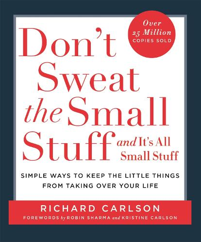 Don't Sweat the Small Stuff: Simple ways to Keep the Little Things from Overtaking Your Life (Paperback)