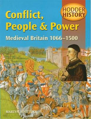 Hodder History: Conflict, People & Power, Medieval Britain, 1066-1500 - Hodder History (Paperback)