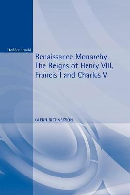 Renaissance Monarchy: The Reigns of Henry VIII, Francis I and Charles V - Reconstructions in Early Modern History (Paperback)