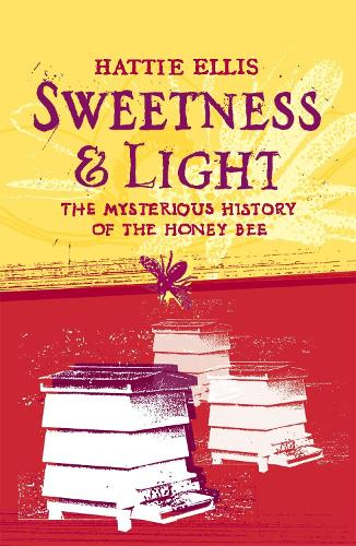 Sweetness and Light: The Mysterious History of the Honey Bee (Paperback)