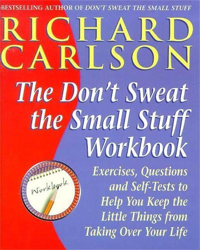 Don't Sweat the Small Stuff Workbook: Exercises, Questions and Self-Tests to Help You Keep the Little Things from Taking Over Your Life (Paperback)