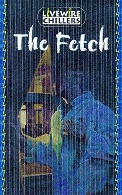Livewire Chillers: The Fetch: Chillers - Livewire Chillers (Paperback)