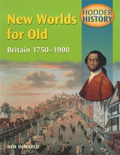 Hodder History: New Worlds for Old, Britain 1750-1900, mainstream edn - Hodder History (Paperback)