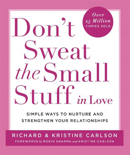 Don't Sweat The Small Stuff in Love: Simple ways to Keep the Little Things from Overtaking Your Life (Paperback)