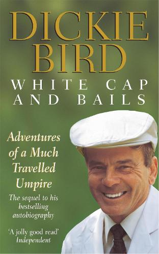 White Cap and Bails: Adventures of a much loved Umpire (Paperback)