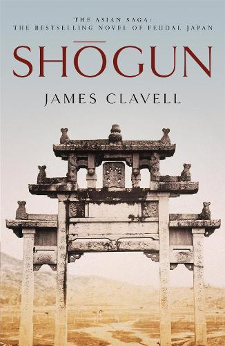 Shogun: The First Novel of the Asian saga - The Asian Saga (Paperback)