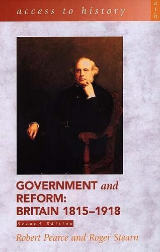 Access To History: Government and Reform - Britain 1815-1918, 2nd edition - Access to History (Paperback)