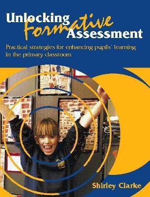 Unlocking Formative Assessment: Practical strategies for enhancing pupils' learning in the primary classroom (Paperback)