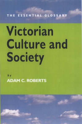 Victorian Culture and Society - Essential Glossary Series (Hardback)