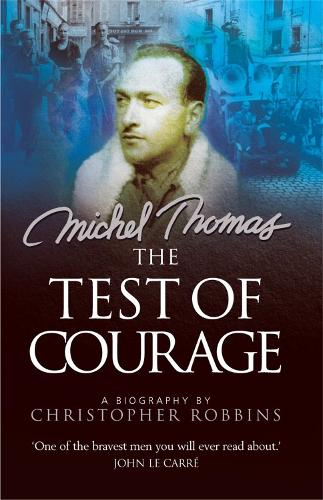 The Test of Courage: Michel Thomas: A Biography of the Holocaust Survivor and Nazi Hunter (Paperback)