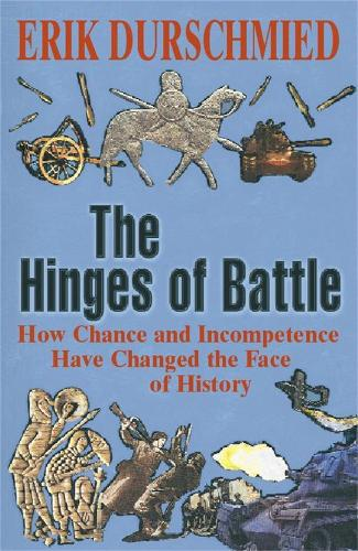 The Hinges of Battle: How Chance and Incompetence Have Changed the Face of History (Paperback)