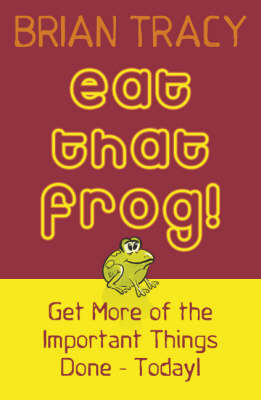 Eat That Frog!: Get More of the Important Things Done, Today! (Paperback)