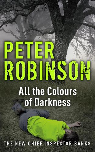 All the Colours of Darkness: DCI Banks 18 - DCI Banks (Paperback)