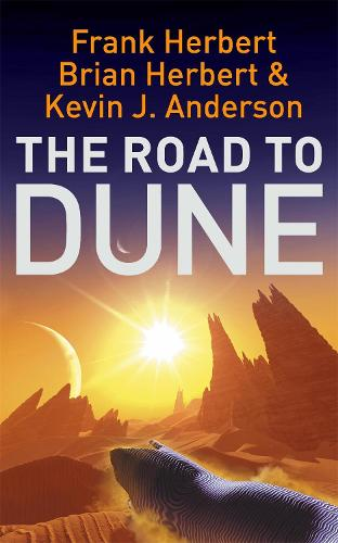 The Road to Dune: New stories, unpublished extracts and the publication history of the Dune novels (Paperback)