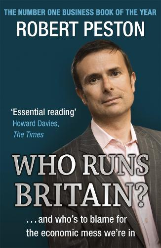 Who Runs Britain?: ...and who's to blame for the economic mess we're in (Paperback)