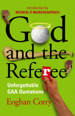God and the Referee: Unforgettable GAA Quotations (Paperback)