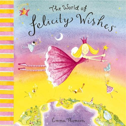 Felicity Wishes: The World Of Felicity Wishes - Felicity Wishes (Paperback)